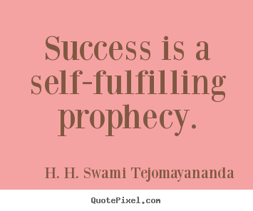 Success quotes - Success is a self-fulfilling prophecy.