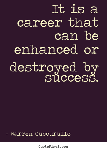 Warren Cuccurullo picture sayings - It is a career that can be enhanced or destroyed by success. - Success quote