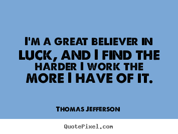 Quotes about success - I'm a great believer in luck, and i find the harder i work..