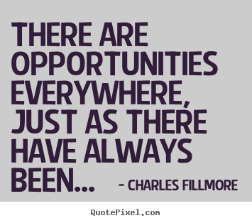 Create picture quotes about success - There are opportunities everywhere, just as..