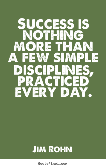 Jim Rohn image sayings - Success is nothing more than a few simple disciplines, practiced.. - Success quote