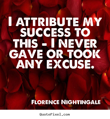 Quote about success - I attribute my success to this - i never gave..