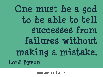 Make picture quotes about success - One must be a god to be able to tell successes from failures..