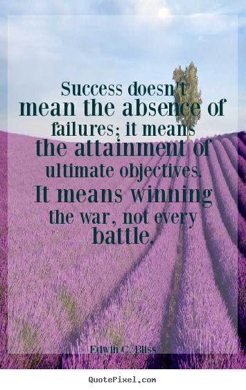 Success doesn't mean the absence of failures; it.. Edwin C. Bliss greatest success quote