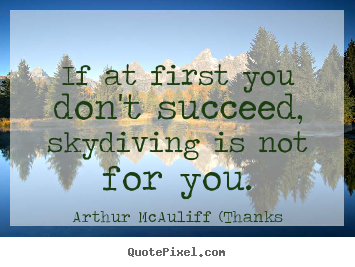 Quotes about success - If at first you don't succeed, skydiving is not for..