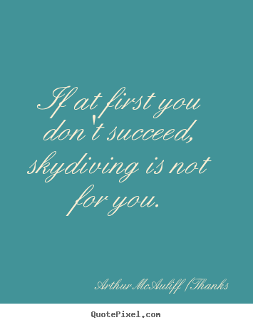 Arthur McAuliff (Thanks picture quotes - If at first you don't succeed, skydiving is not for.. - Success quotes