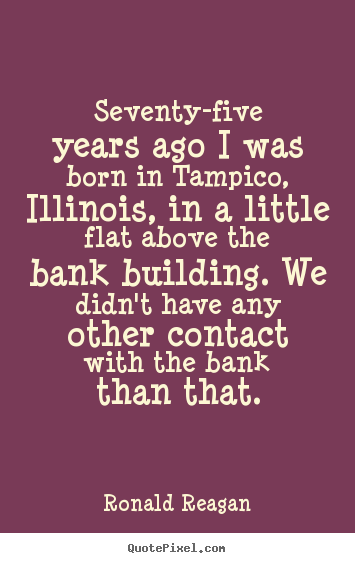 Success quotes - Seventy-five years ago i was born in tampico, illinois, in a..