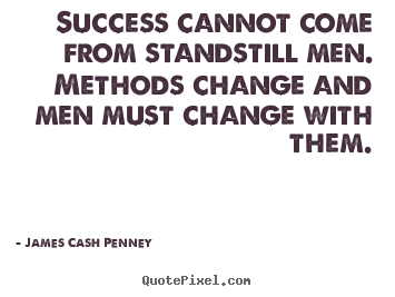 James Cash Penney picture quotes - Success cannot come from standstill men. methods.. - Success quote