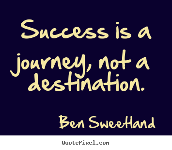 Ben Sweetland image sayings - Success is a journey, not a destination. - Success quotes