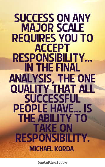 Michael Korda photo quotes - Success on any major scale requires you to accept responsibility..... - Success quotes