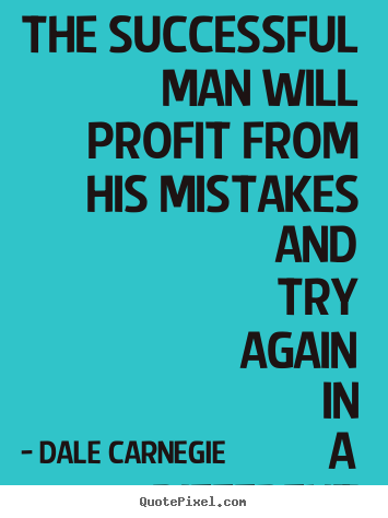 Success quote - The successful man will profit from his mistakes..