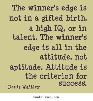 Success quote - The winner's edge is not in a gifted birth, a high iq, or in talent...