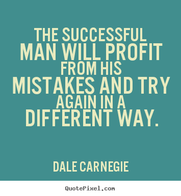 The successful man will profit from his mistakes and.. Dale Carnegie greatest success quotes