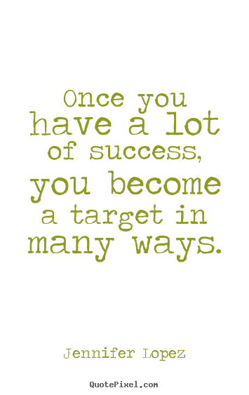 Quote about success - Once you have a lot of success, you become..