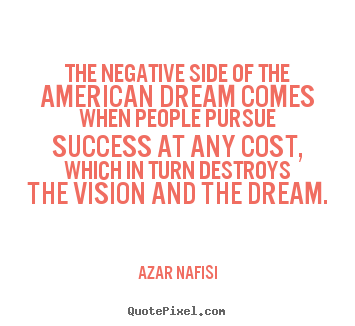 Diy picture quotes about success - The negative side of the american dream comes when people pursue..