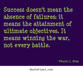 Quote about success - Success doesn't mean the absence of failures; it means the attainment..