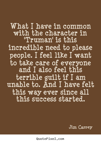 What i have in common with the character in 'truman' is this.. Jim Carrey top success quote