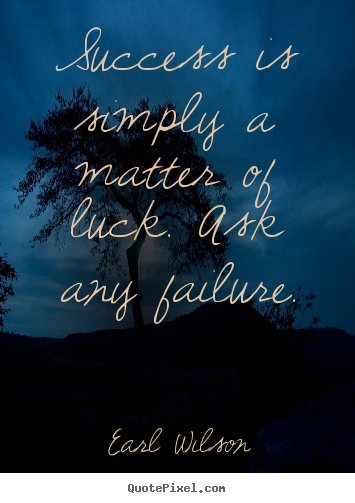 Make custom photo quotes about success - Success is simply a matter of luck. ask any..