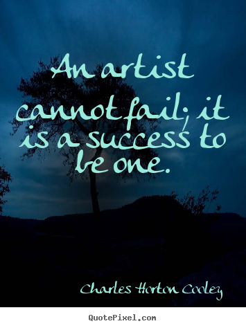 Success quote - An artist cannot fail; it is a success to..