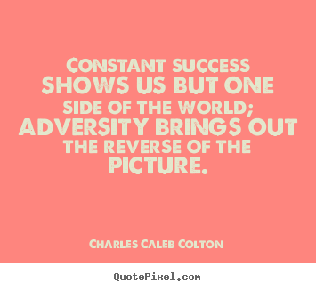 Charles Caleb Colton picture quotes - Constant success shows us but one side of.. - Success quote