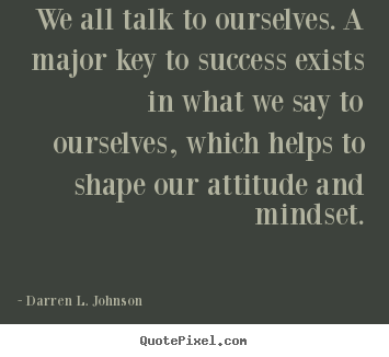 Success quote - We all talk to ourselves. a major key to success exists in..