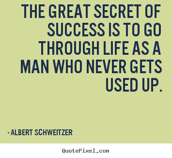 Success quotes - The great secret of success is to go through life as..