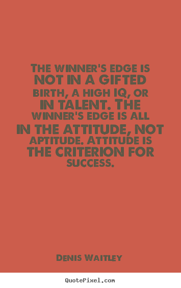 How to design picture quotes about success - The winner's edge is not in a gifted birth, a high iq, or in talent...