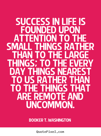 Quotes about success - Success in life is founded upon attention to the..