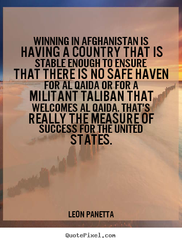 Quotes about success - Winning in afghanistan is having a country that is stable enough to ensure..