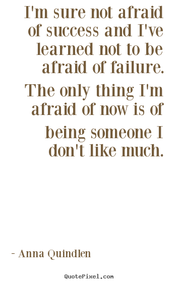 Quote about success - I'm sure not afraid of success and i've learned not..