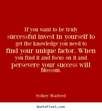 Diy picture quotes about success - If you want to be truly successful invest in yourself..