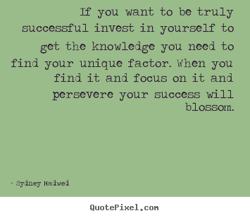 Sydney Madwed picture quotes - If you want to be truly successful invest in yourself to get.. - Success quotes