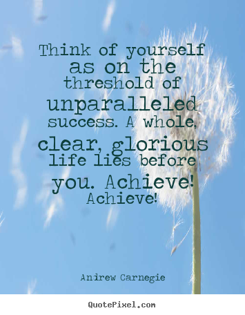 Diy image quotes about success - Think of yourself as on the threshold of unparalleled..