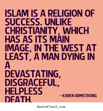 Karen Armstrong picture quotes - Islam is a religion of success. unlike christianity,.. - Success quote