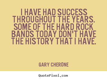 Success quotes - I have had success throughout the years. some of the hard..