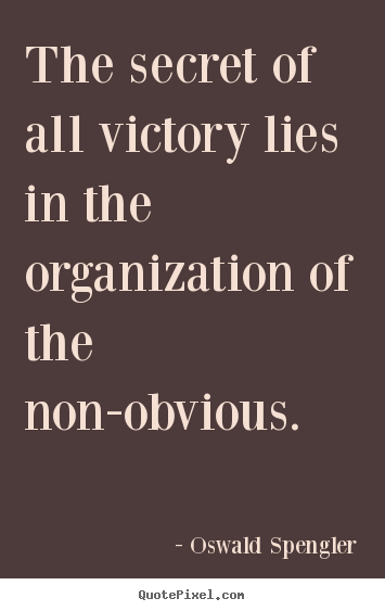 Quotes about success - The secret of all victory lies in the organization of the non-obvious.