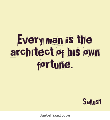 Quote about success - Every man is the architect of his own fortune.