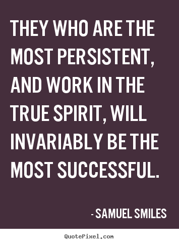 Quote about success - They who are the most persistent, and work in..