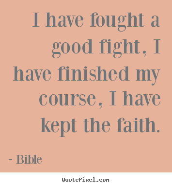 Design picture quote about success - I have fought a good fight, i have finished my course,..