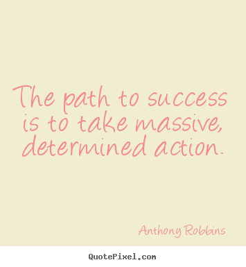 Create poster quotes about success - The path to success is to take massive, determined action.