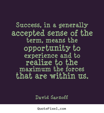 David Sarnoff picture quotes - Success, in a generally accepted sense of.. - Success quote