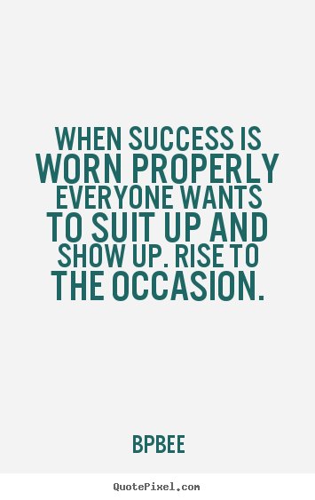 Design your own picture quotes about success - When success is worn properly everyone wants..