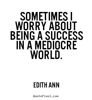 Success quote - Sometimes i worry about being a success in..