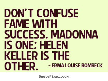 Success quotes - Don't confuse fame with success. madonna..