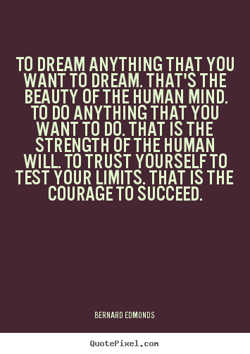 Quotes about success - To dream anything that you want to dream. that's the beauty..