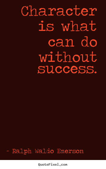 Make custom picture quote about success - Character is what can do without success.