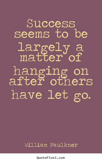 Success quotes - Success seems to be largely a matter of hanging..