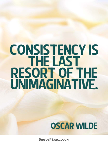 Oscar Wilde picture quotes - Consistency is the last resort of the unimaginative. - Success quotes