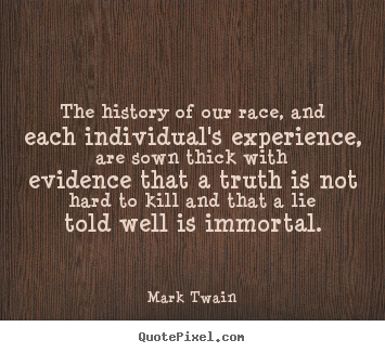 Mark Twain picture quotes - The history of our race, and each individual's experience, are.. - Success quote