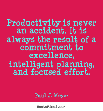 Quotes about success - Productivity is never an accident. it is always the result of a commitment..